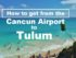 How to get from the Cancun Airport to Tulum