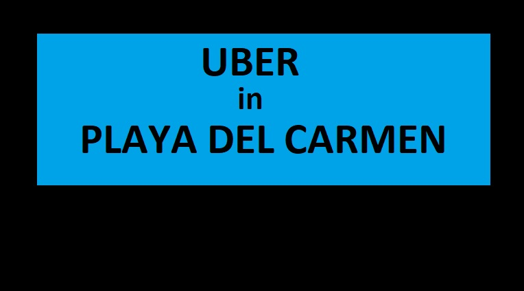 Uber and other ride sharing services coming to Playa Del Carmen