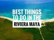 best things to do in the Riviera Maya