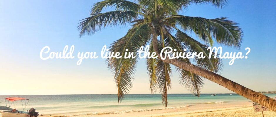 living in the Riviera Maya