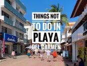 Things not to do in Playa Del Carmen