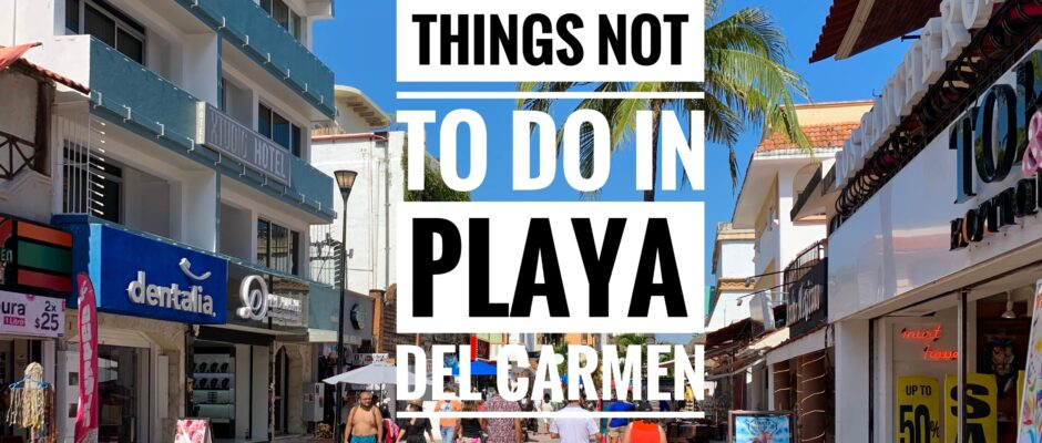 Things not to do in Playa Del Carmen